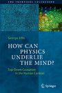 How Can Physics Underlie the Mind? - Top-Down Causation in the Human Context