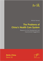 The Problems of China´s Health Care System - Reasons for this Development and Improvement Suggestions