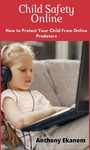 Child Safety Online - How to Protect Your Child from Online Predators!