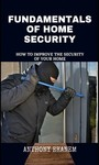 Home Security Exposed - A Guide to Improving the Security of Your Home