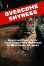 Overcome Shyness - Discover Your Inner Confidence and Boldness to Overcome Shyness