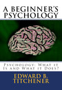 A Beginner's Psychology - Psychology: What it Is and What it Does?