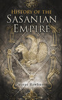 History of the Sasanian Empire - The Annals of the New Persian Empire