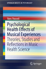 Psychological Health Effects of Musical Experiences - Theories, Studies and Reflections in Music Health Science