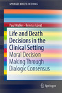 Life and Death Decisions in the Clinical Setting - Moral decision making through dialogic consensus