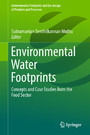 Environmental Water Footprints - Concepts and Case Studies from the Food Sector