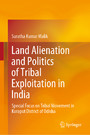 Land Alienation and Politics of Tribal Exploitation in India - Special Focus on Tribal Movement in Koraput District of Odisha