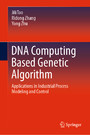 DNA Computing Based Genetic Algorithm - Applications in Industrial Process Modeling and Control