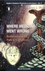 Where Medicine Went Wrong - Rediscovering The Path To Complexity