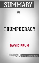 Summary of Trumpocracy: The Corruption of the American Republic