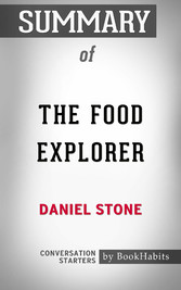 Summary of The Food Explorer: The True Adventures of the Globe-Trotting Botanist Who Transformed What America Eats