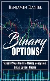 Binary Options - Steps by Steps Guide To Making Money From Binary Options Trading