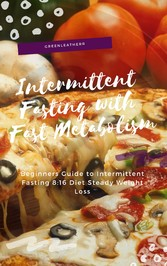 Intermittent Fasting With Fast Metabolism - Beginners Guide To Intermittent Fasting 8:16 Diet Steady Weight Loss