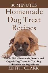 Homemade Dog Treat Recipes - How to Make Homemade, Organic and Natural Dog Treats for Your Dog