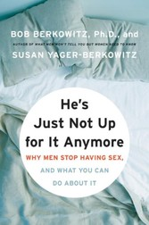 He's Just Not Up for It Anymore - Why Men Stop Having Sex, and What You Can Do About It