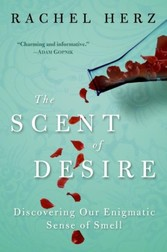 Scent of Desire - Discovering Our Enigmatic Sense of Smell