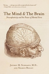 Mind and the Brain - Neuroplasticity and the Power of Mental Force