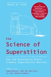 Science of Superstition - How the Developing Brain Creates Supernatural Beliefs