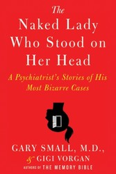 Naked Lady Who Stood on Her Head - A Psychiatrist's Stories of His Most Bizarre Cases