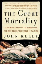 Great Mortality - An Intimate History of the Black Death, the Most Devastating Plague of All Time