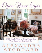 Open Your Eyes - 1,000 Simple Ways To Bring Beauty Into Your Home And Life Each Day