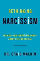 Rethinking Narcissism - The Bad---and Surprising Good---About Feeling Special