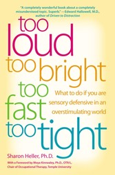 Too Loud, Too Bright, Too Fast, Too Tight - What to Do If You Are Sensory Defensive in an Overstimulating World