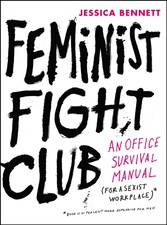 Feminist Fight Club - An Office Survival Manual for a Sexist Workplace