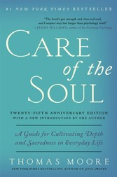 Care of the Soul Twenty-fifth Anniversary Edition - Guide for Cultivating Depth and Sacredness in Everyday Life