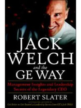 Jack Welch & The G.E. Way - Management Insights and Leadership Secrets of the Legendary CEO