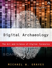 Digital Archaeology - The Art and Science of Digital Forensics