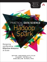 Practical Data Science with Hadoop and Spark - Designing and Building Effective Analytics at Scale