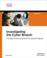 Investigating the Cyber Breach - The Digital Forensics Guide for the Network Engineer