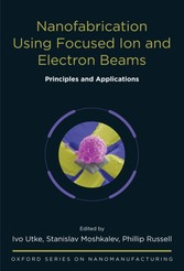 Nanofabrication Using Focused Ion and Electron Beams: Principles and Applications