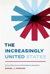 Increasingly United States - How and Why American Political Behavior Nationalized