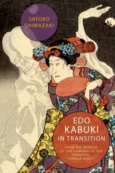 Edo Kabuki in Transition - From the Worlds of the Samurai to the Vengeful Female Ghost