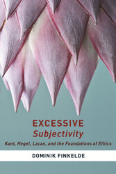 Excessive Subjectivity - Kant, Hegel, Lacan, and the Foundations of Ethics