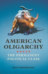 American Oligarchy - The Permanent Political Class