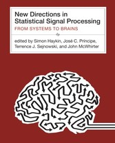 New Directions in Statistical Signal Processing - From Systems to Brains