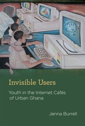 Invisible Users - Youth in the Internet Cafes of Urban Ghana