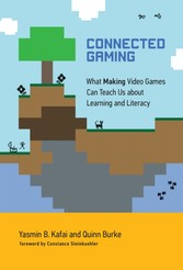 Connected Gaming - What Making Video Games Can Teach Us about Learning and Literacy