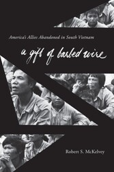 Gift of Barbed Wire - America's Allies Abandoned in South Vietnam
