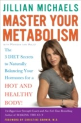 Master Your Metabolism - The 3 Diet Secrets to Naturally Balancing Your Hormones for a Hot and Healthy Body!