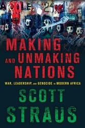 Making and Unmaking Nations - The Origins and Dynamics of Genocide in Contemporary Africa