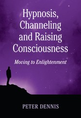 Hypnosis, Channeling and Raising Consciousness - Moving to Enlightenment