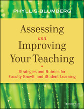 Assessing and Improving Your Teaching - Strategies and Rubrics for Faculty Growth and Student Learning