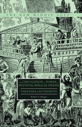 The Circulation of Power in Medieval Biblical Drama - Theaters of Authority
