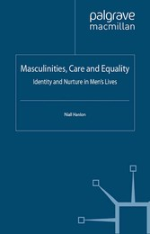 Masculinities, Care and Equality - Identity and Nurture in Men's Lives