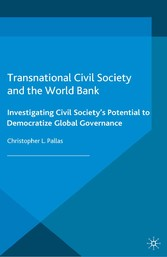 Transnational Civil Society and the World Bank - Investigating Civil Society's Potential to Democratize Global Governance