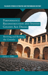 Performance Reconstruction and Spanish Golden Age Drama - Reviving and Revising the Comedia